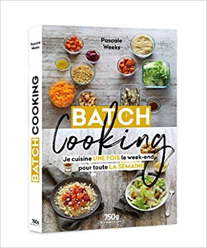 Télécharger Batch cooking \u2013 Je cuisine une fois le week,end pour toute la  semaine pdf gratuit