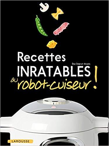 Télécharger Recettes inratables au robot,cuiseur ! pdf gratuit